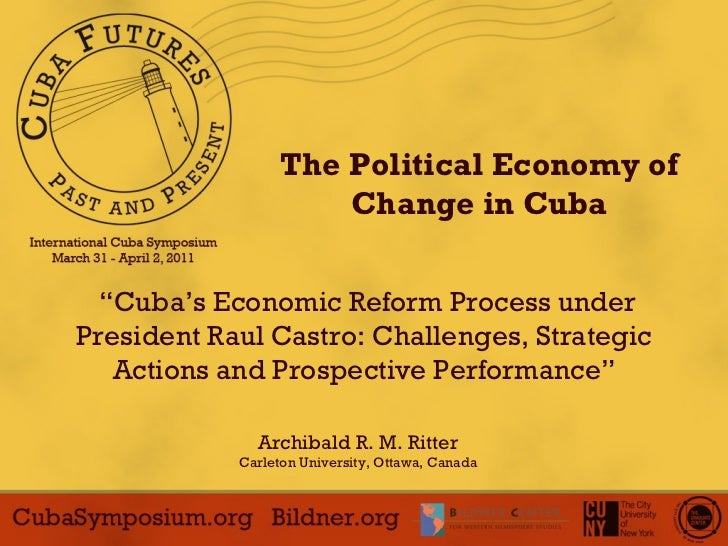 "The Political Economy of Change in Cuba "" Cuba's Economic Reform Process under President Raul Castro: Challenges, Strategi..."
