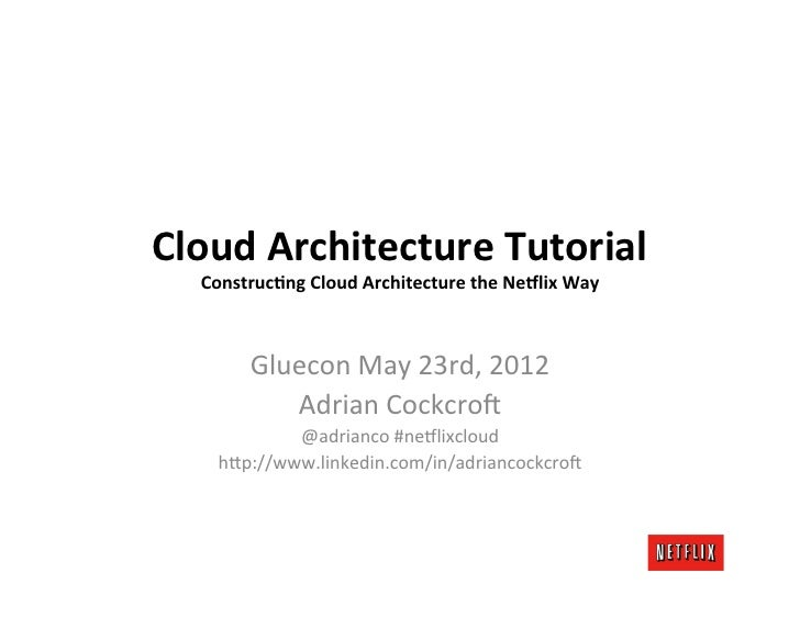 Cloud Architecture Tutorial    Construc2ng Cloud Architecture the Ne5lix Way             Gluecon May ...