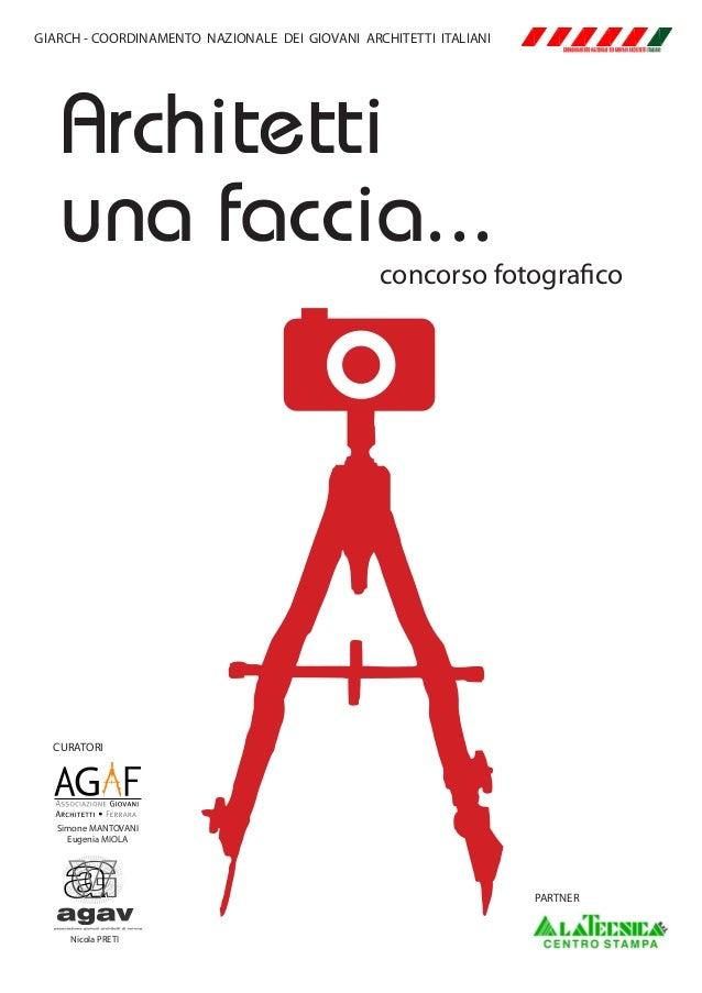 Architetti una faccia... concorso fotografico GIARCH - COORDINAMENTO NAZIONALE DEI GIOVANI ARCHITETTI ITALIANI CURATORI Ni...
