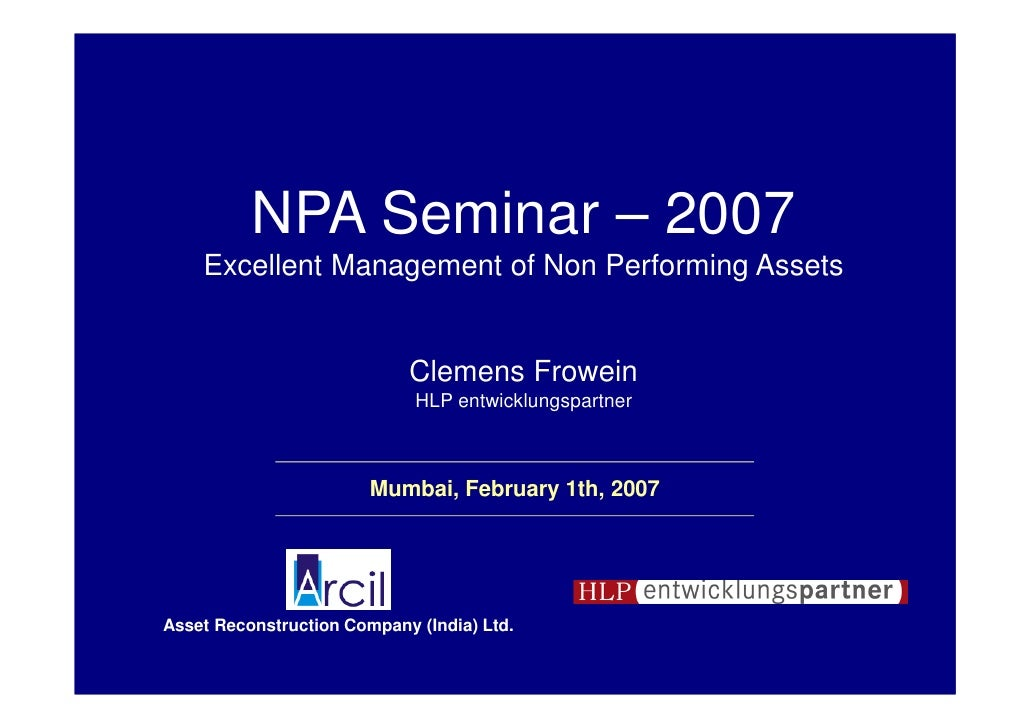 NPA Seminar – 2007    Excellent Management of Non Performing Assets                            Clemens Frowein            ...