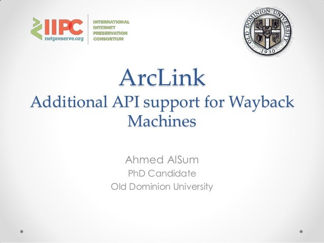 ArcLinkAdditional API support for WaybackMachinesAhmed AlSumPhD CandidateOld Dominion University