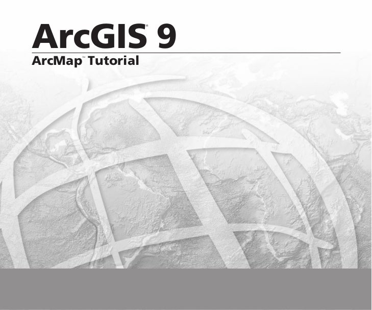 ArcGIS 9                  ®ArcMap Tutorial       ™