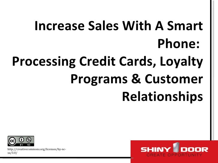 Increase Sales With A Smart Phone:  Processing Credit Cards, Loyalty Programs & Customer Relationships http://creativecomm...