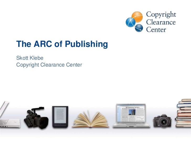 The ARC of Publishing<br />Skott Klebe<br />Copyright Clearance Center<br />