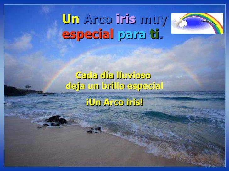 Un  Arco  iris  muy especial  para   ti . Cada día lluvioso  deja un brillo especial ¡Un Arco iris!