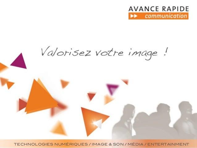 Valorisez votre image !TECHNOLOGIES NUMÉRIQUES / IMAGE & SON / MÉDIA / ENTERTAINMENT