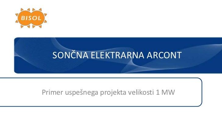 sončnAelektrarnAarcont<br />Primer uspešnega projekta velikosti 1 MW<br />