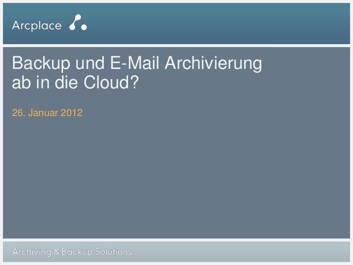 Backup und E-Mail Archivierungab in die Cloud?26. Januar 2012