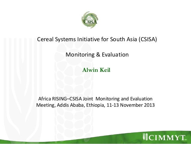 Cereal Systems Initiative for South Asia (CSISA) Monitoring & Evaluation Alwin Keil  Africa RISING–CSISA Joint Monitoring ...