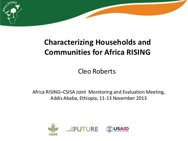 Characterizing Households and Communities for Africa RISING Cleo Roberts Africa RISING–CSISA Joint Monitoring and Evaluati...