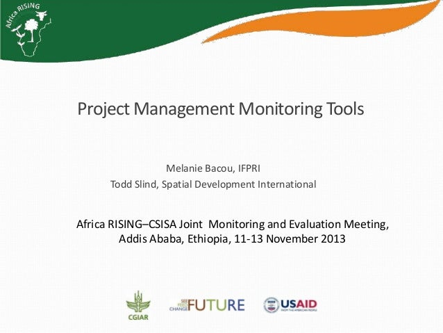 Project Management Monitoring Tools Melanie Bacou, IFPRI Todd Slind, Spatial Development International  Africa RISING–CSIS...