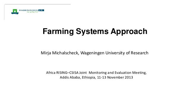 Farming Systems Approach Mirja Michalscheck, Wageningen University of Research  Africa RISING–CSISA Joint Monitoring and E...