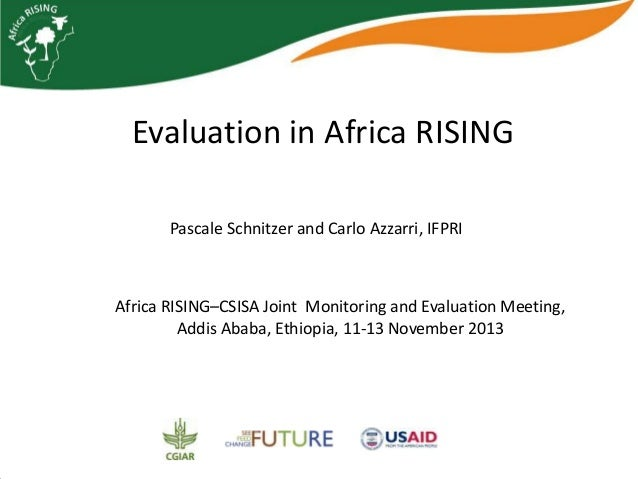 Evaluation in Africa RISING Pascale Schnitzer and Carlo Azzarri, IFPRI  Africa RISING–CSISA Joint Monitoring and Evaluatio...