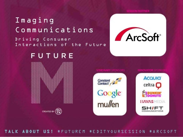 SESSION PARTNER  Imaging Communications Driving Consumer Interactions of the Future  VISIONARY SPONSORS  INNOVATOR SPONSOR...