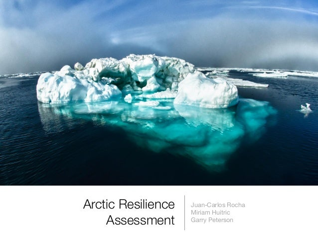 Arctic Resilience Assessment Juan-Carlos Rocha  Miriam Huitric  Garry Peterson