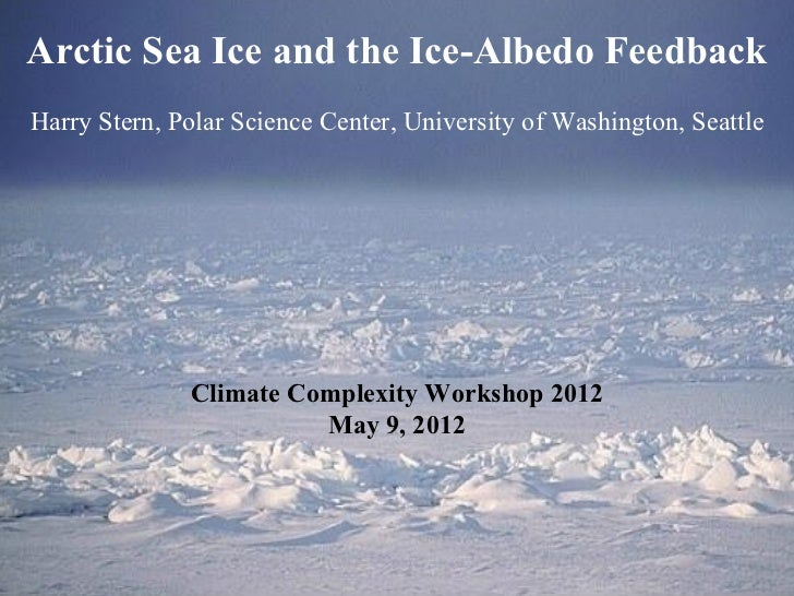 Arctic Sea Ice and the Ice-Albedo FeedbackHarry Stern, Polar Science Center, University of Washington, Seattle            ...