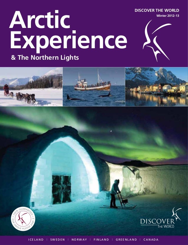 DISCOVER THE WORLD Winter 2012-13 3 Arctic Experience& The Northern Lights I C E L A N D l S W E D E N l N O R W AY l F I ...