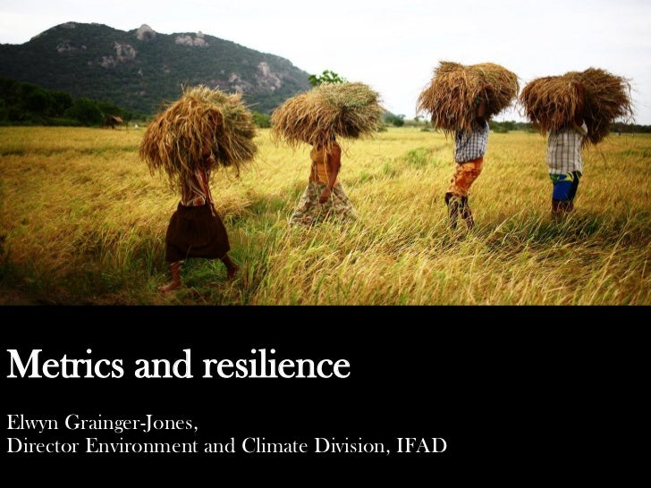 Metrics and resilienceElwyn Grainger-Jones,Director Environment and Climate Division, IFAD
