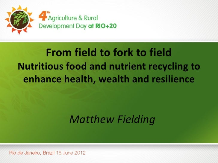 From field to fork to fieldNutritious food and nutrient recycling to enhance health, wealth and resilience           Matth...