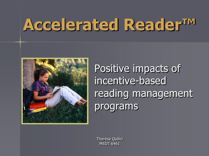 Accelerated Reader™         Positive impacts of        incentive-based        reading management        programs          ...