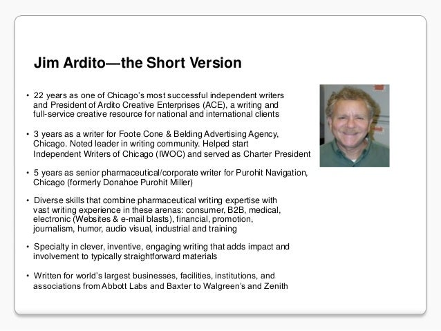 Jim Ardito—the Short Version• 22 years as one of Chicago's most successful independent writers  and President of Ardito Cr...