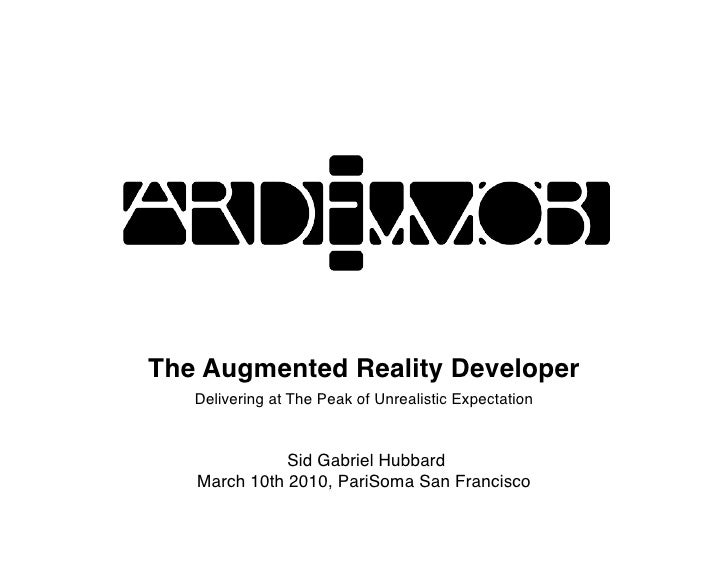 The Augmented Reality Developer    Delivering at The Peak of Unrealistic Expectation                 Sid Gabriel Hubbard  ...