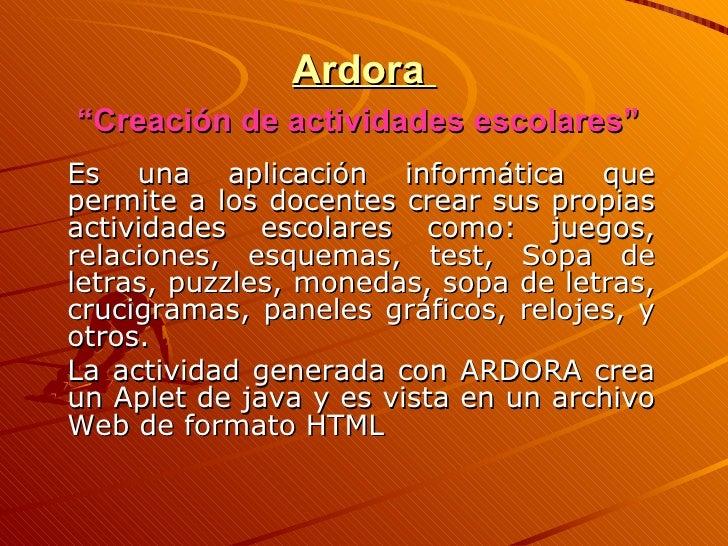 """Ardora  """"Creación de actividades escolares""""   Es una aplicación informática que permite a los docentes crear sus propias a..."""
