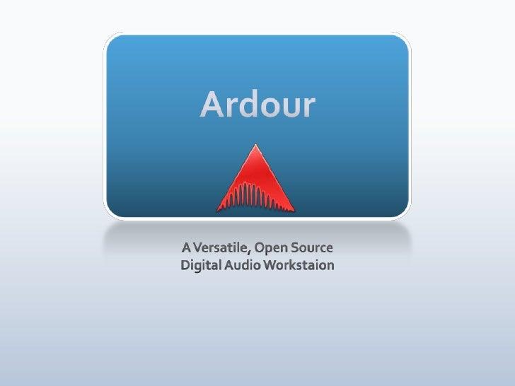 Ardour<br />A Versatile, Open Source <br />Digital Audio Workstaion<br />