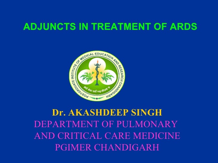 ADJUNCTS IN TREATMENT OF ARDS  Dr. AKASHDEEP SINGH DEPARTMENT OF PULMONARY  AND CRITICAL CARE MEDICINE PGIMER CHANDIGARH