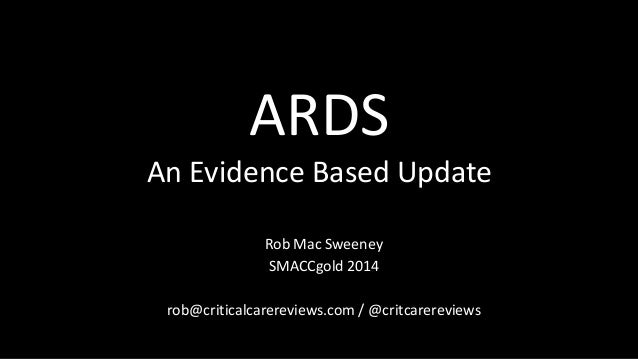 Rob Mac Sweeney SMACCgold 2014 rob@criticalcarereviews.com / @critcarereviews ARDS An Evidence Based Update
