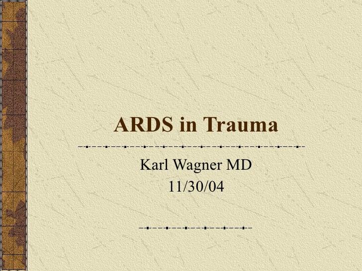 ARDS in Trauma Karl Wagner MD 11/30/04