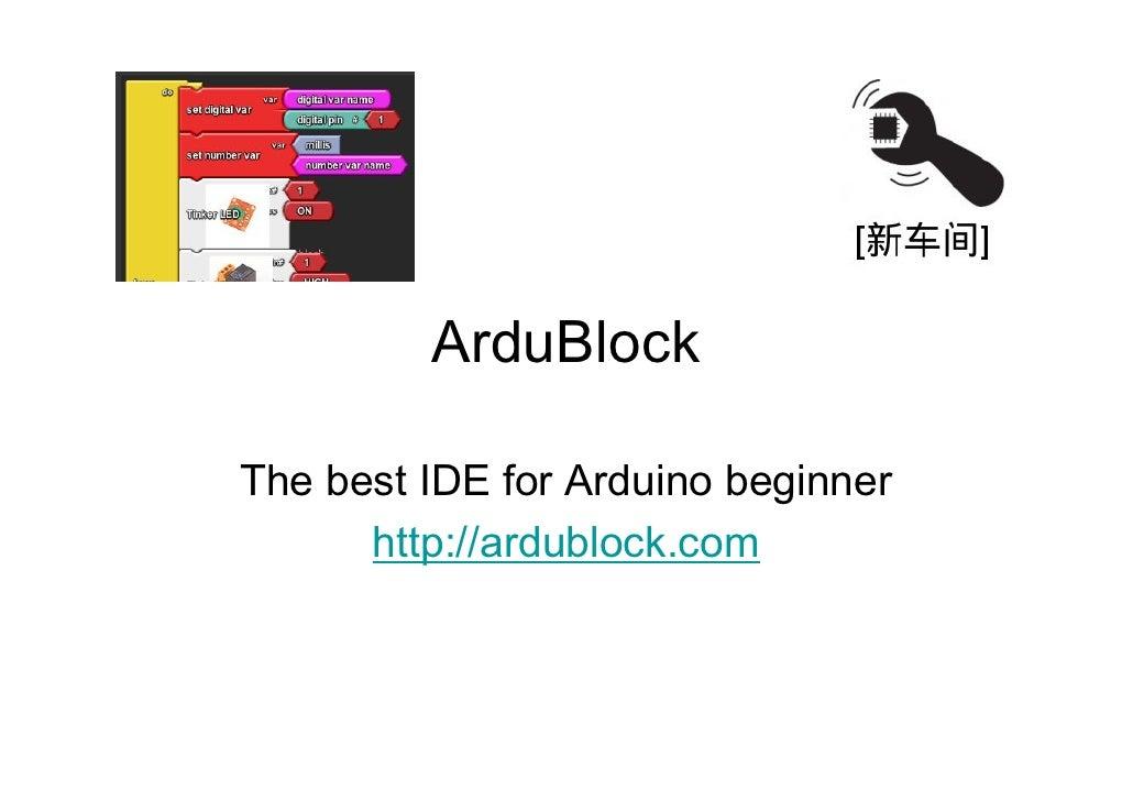 ArduBlockThe best IDE for Arduino beginner      http://ardublock.com