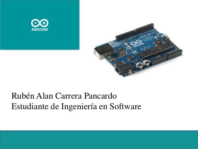 Rubén Alan Carrera Pancardo Estudiante de Ingeniería en Software