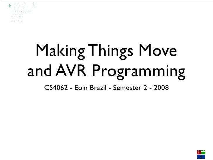 Making Things Move and AVR Programming   CS4062 - Eoin Brazil - Semester 2 - 2008