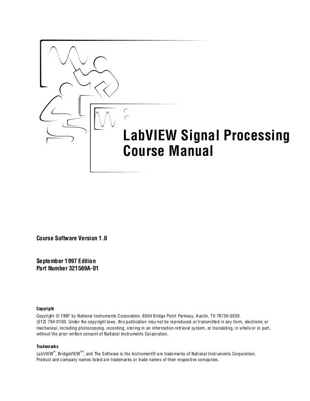 LabVIEW Signal Processing Course Manual LabVIEW Signal Processing Course Manual Course Software Version 1.0 September 1997...