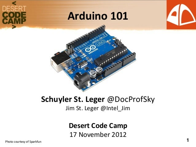 Arduino 101 by Schuyler St. Leger - Desert Code Camp - 2012 Nov 17