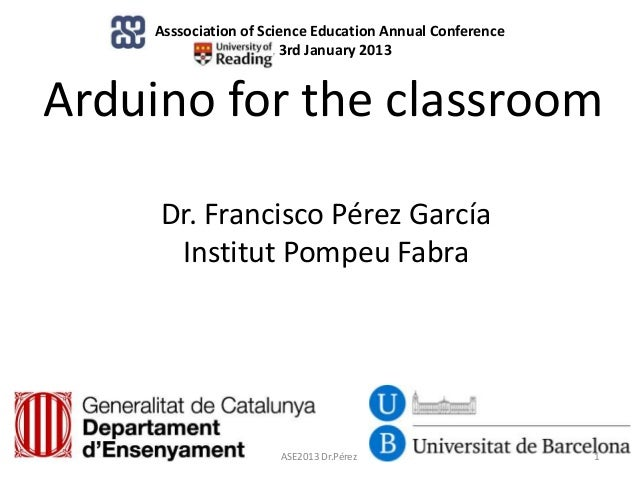 Asssociation of Science Education Annual Conference                      , 3rd January 2013Arduino for the classroom     D...
