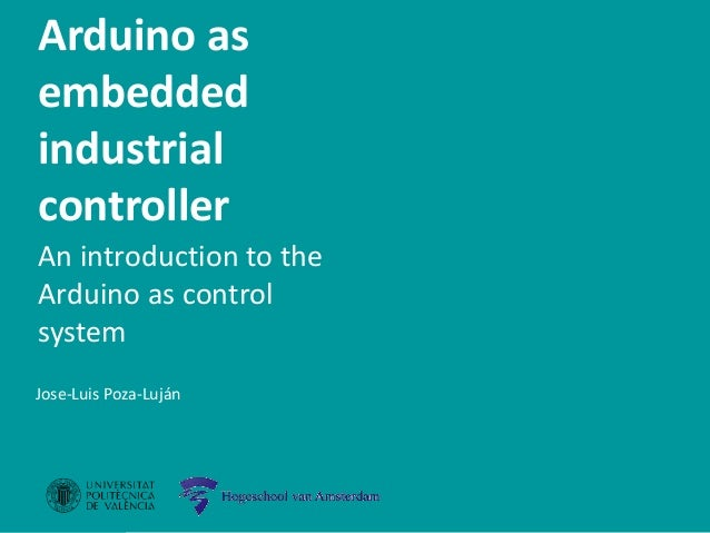 Arduino as an embedded industrial controller Jose-Luis Poza -Luján Introduction Overview Hardware Software References Conn...
