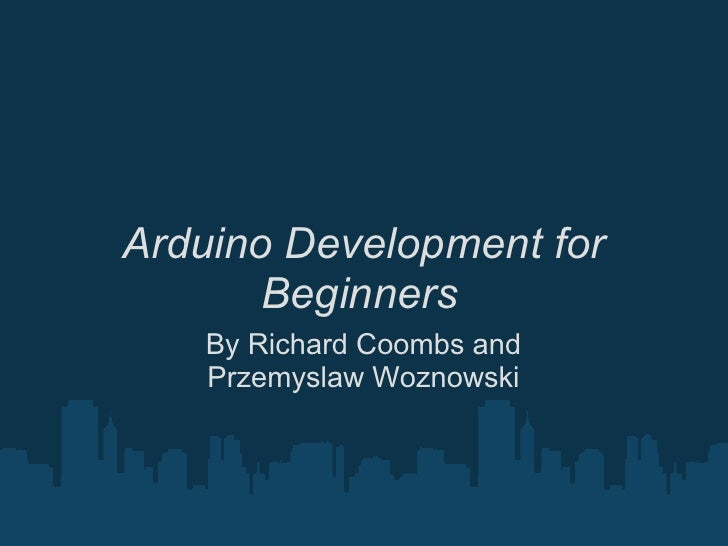 Arduino Development for        Beginners    By Richard Coombs and    Przemyslaw Woznowski