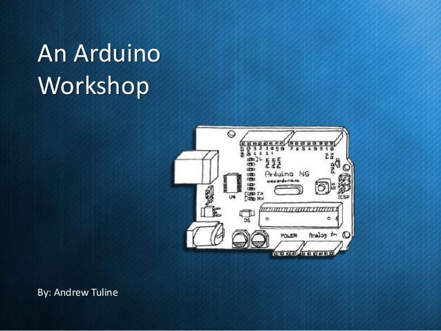 An Arduino Workshop  By: Andrew Tuline