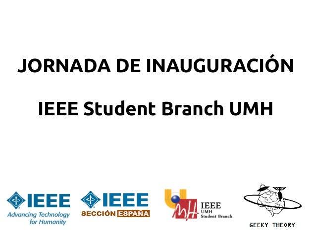 JORNADA DE INAUGURACIÓN IEEE Student Branch UMH