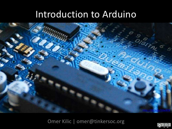 Introduction to Arduino<br />http://flic.kr/p/5XwBFB<br />Omer Kilic | omer@tinkersoc.org<br />