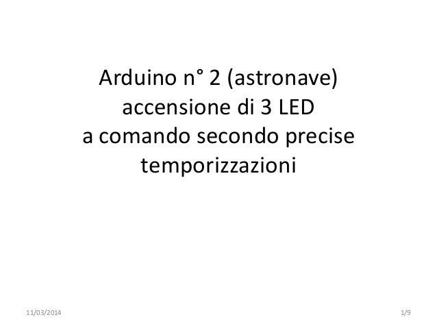 Arduino n° 2 (astronave) accensione di 3 LED a comando secondo precise temporizzazioni 1/911/03/2014
