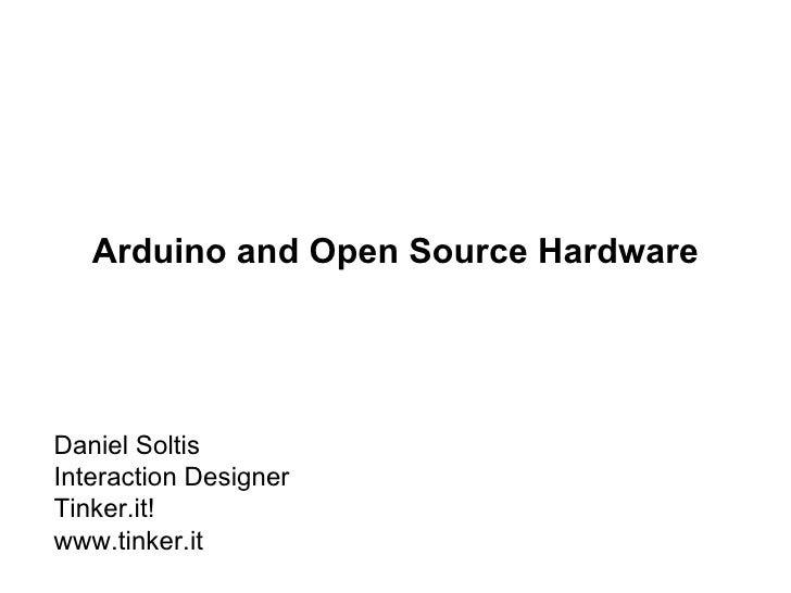 Arduino and Open Source Hardware Daniel Soltis Interaction Designer Tinker.it! www.tinker.it