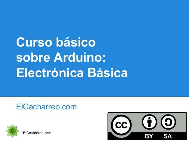 Curso básico sobre Arduino: Electrónica Básica ElCacharreo.com ElCacharreo.com