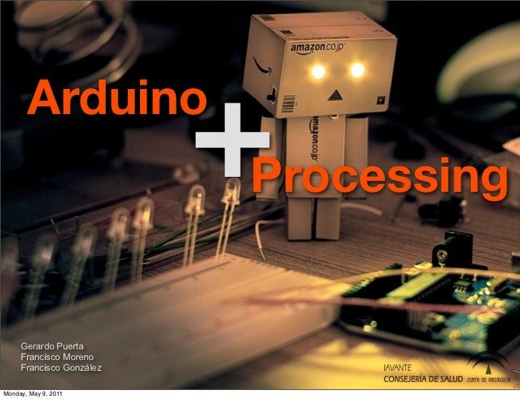 Arduino                     +                     ProcessingGerardo PuertaFrancisco MorenoFrancisco González