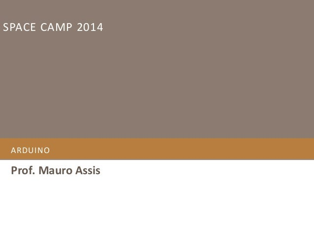 SPACE CAMP 2014  ARDUINO  Prof. Mauro Assis