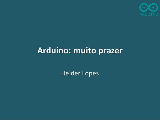 Arduíno: muito prazer Heider Lopes