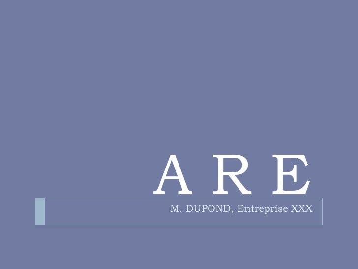 AREM. DUPOND, Entreprise XXX