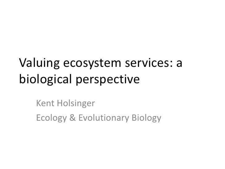 Valuing ecosystem services: a biological perspective   Kent Holsinger   Ecology & Evolutionary Biology